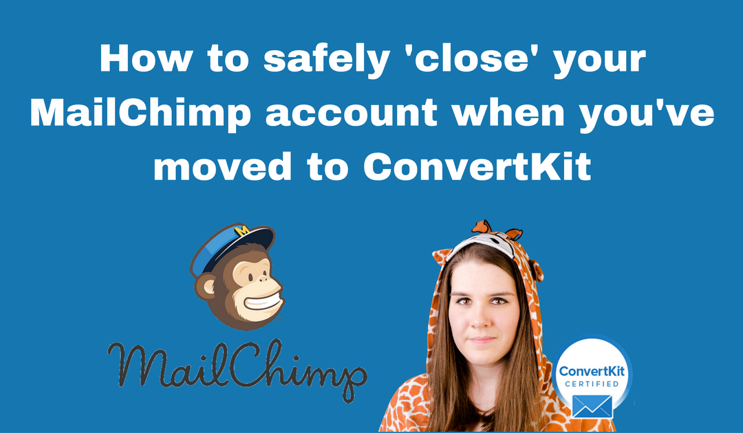 How to safely 'close' your MailChimp account when you've moved to ConvertKit