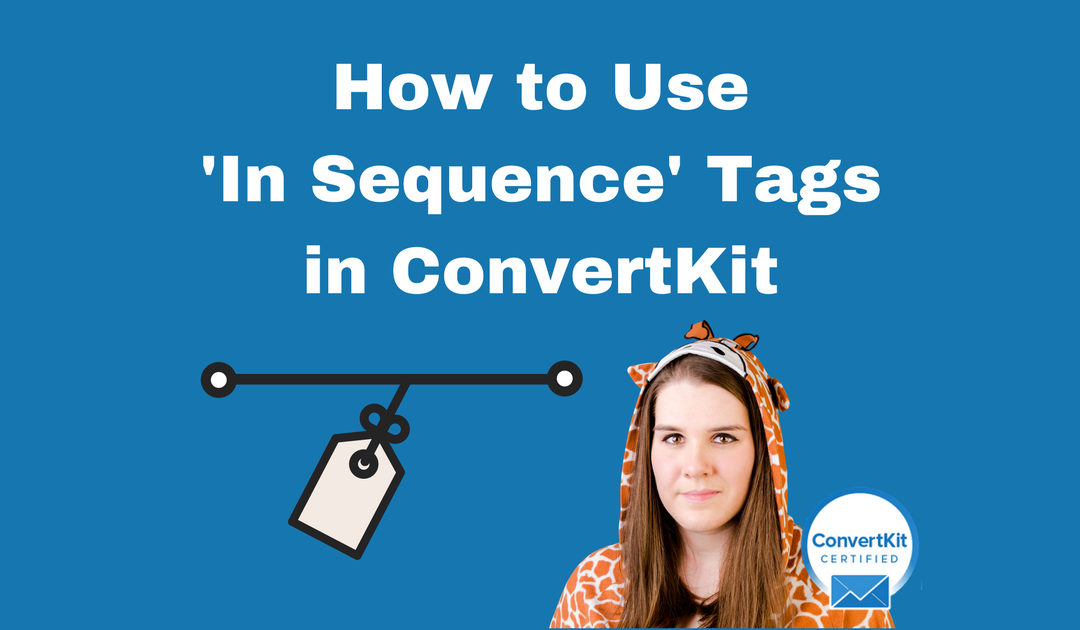 How to Use 'In Sequence' Tags in ConvertKit