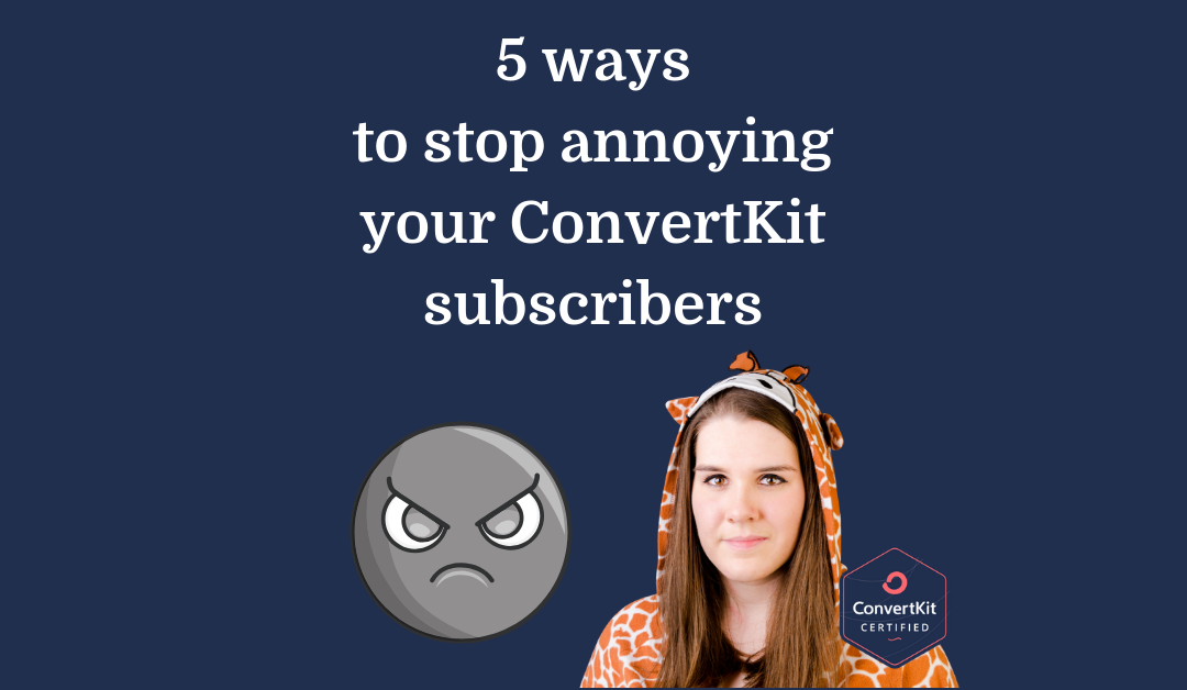 5 ways to stop annoying your ConvertKit subscribers