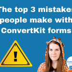The top 3 mistakes people make with ConvertKit forms! ⚠️