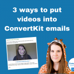 3 ways to put videos into ConvertKit emails