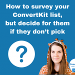 How to survey your ConvertKit list, but decide for them if they don't pick