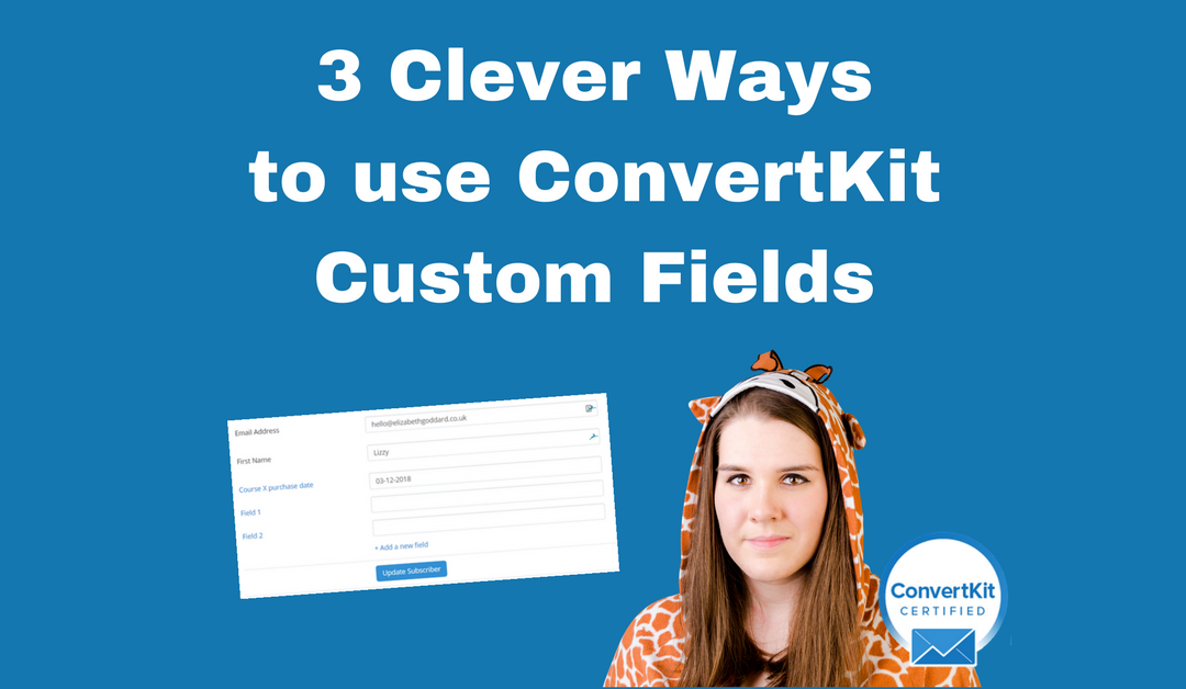 3 Clever Ways To Use ConvertKit Custom Fields