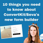 10 things you need to know about ConvertKit/Seva's new form builder