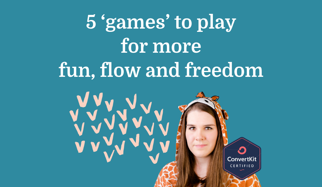 5 'games' to play in your online business for more fun, flow and freedom