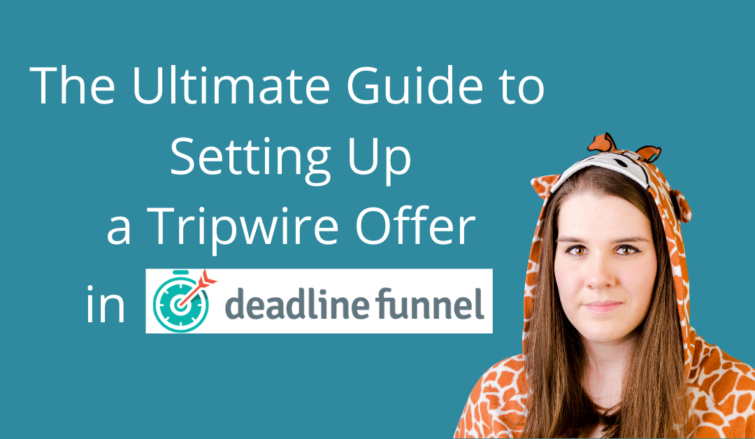 The Ultimate Guide to Setting Up a Tripwire Offer in Deadline Funnel