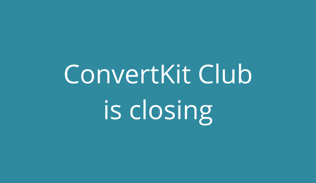 ConvertKit Club is Closing