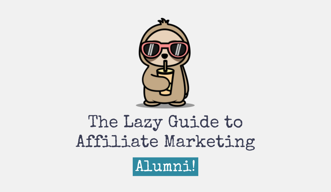 The Lazy Guide to Affiliate Marketing Alumni